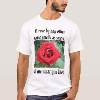 Red Rose, A rose by any other name smells as sw... T-Shirt