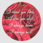 Red Roses Romantic I Loved You Then Round Stickers