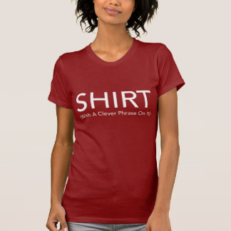 Red Shirt With A Clever Phrase On it - Humor