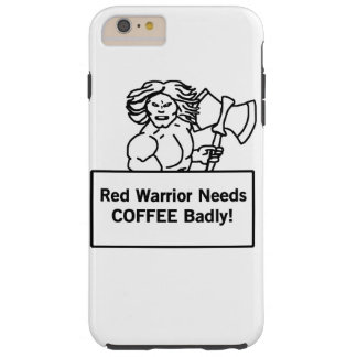 red warrior needs coffee badly tough iPhone 6 plus case