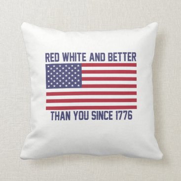 USA Themed Red White and Better Since 1776 Throw Pillow