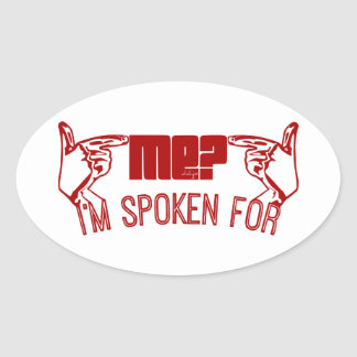 red- who ME? I'M SPOKEN FOR. Oval Sticker