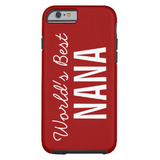 Red World's Best Nana Custom iPhone 6 Tough iPhone 6 Case
