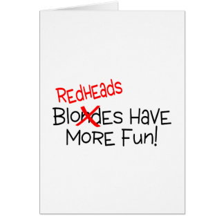 Redheads Have More Fun Card