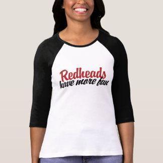 Redheads have more fun shirt