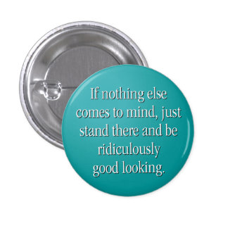 Rediculously good looking pinback button