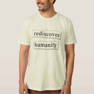 rediscover humanity T-Shirt