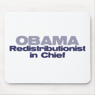 Redistributionist in chief: Anti-Obama tees & more Mouse Pad