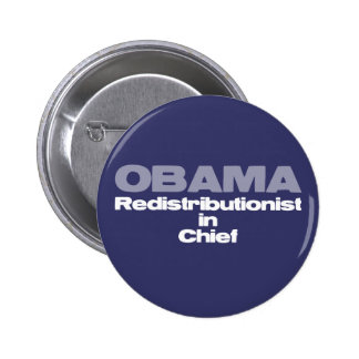 Redistributionist in chief: Anti-Obama tees & more Pinback Button
