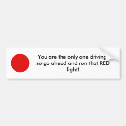 redlight1, You are the only one driving, so go ... Bumper Sticker