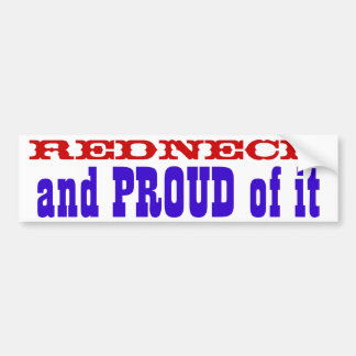 Redneck and PROUD of it Car Bumper Sticker