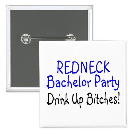 Redneck Bachelor Party Drink Up Bitches Pinback Button