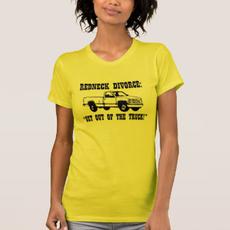 "Redneck Divorce: ""Get out of the truck!"" Shirt"