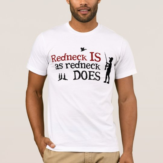 Redneck Is as Redneck Does T-Shirt
