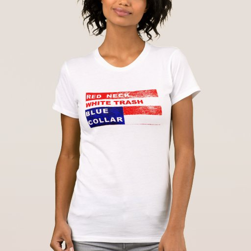 Redneck t shirts redneck shirts custom redneck clothing for Tattooed white trash t shirt