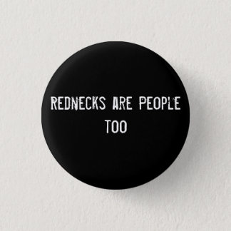 Rednecks are People too Button
