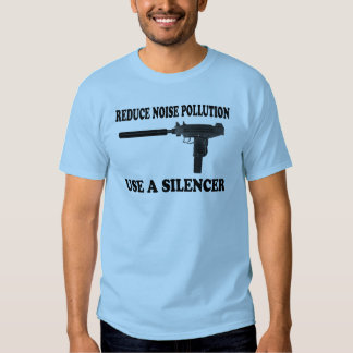 Reduce Noise Pollution - Use A Silencer T-shirt