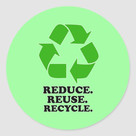 Reduce, Reuse, Recycle - Green Living Classic Round Sticker
