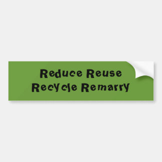 Reduce Reuse Recycle Remarry Car Bumper Sticker