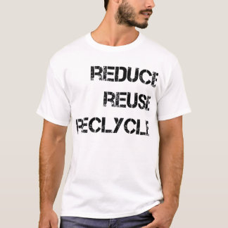 Reduce Reuse Recyle T-Shirt