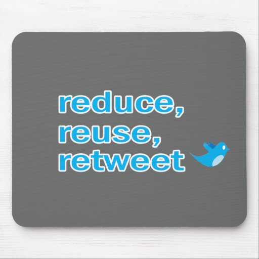reduce, reuse, retweet mouse pad