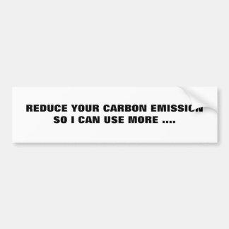 REDUCE YOUR CARBON EMISSIONSO I CAN USE MORE .... CAR BUMPER STICKER