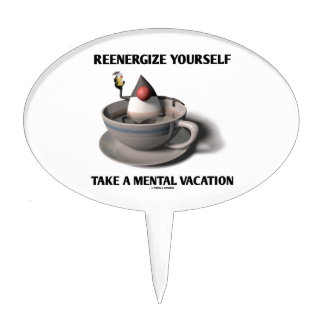 Reenergize Yourself Take A Mental Vacation Cake Topper