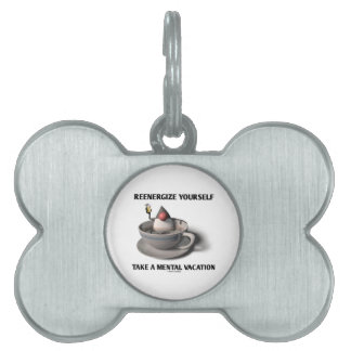 Reenergize Yourself Take A Mental Vacation Pet Name Tag