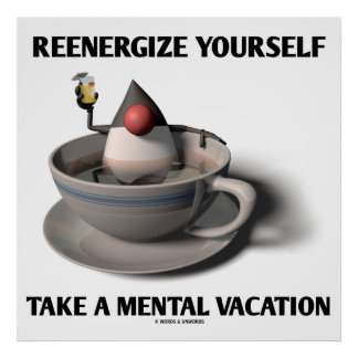 Reenergize Yourself Take A Mental Vacation Poster