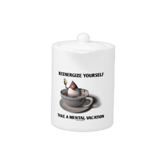 Reenergize Yourself Take A Mental Vacation Teapot