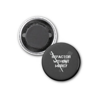 Refactor Without Mercy 1 Inch Round Magnet
