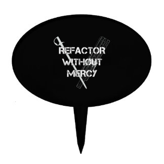 Refactor Without Mercy Cake Topper