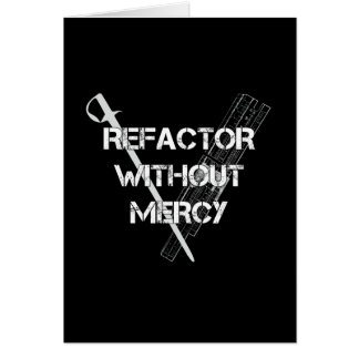 Refactor Without Mercy Card