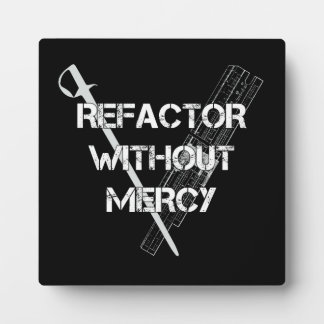 Refactor Without Mercy Plaque