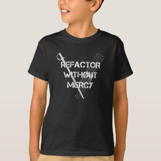Refactor Without Mercy T-Shirt