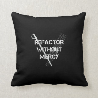 Refactor Without Mercy Throw Pillow