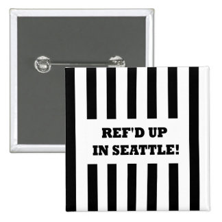 Ref'd Up In Seattle with Replacement Referees Pinback Button