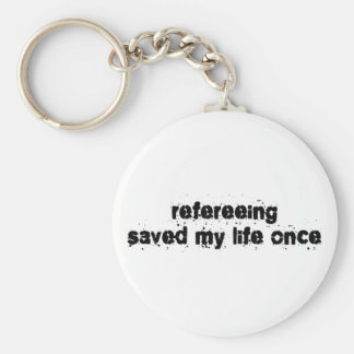 Refereeing Saved My Life Once Keychain