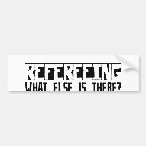 Refereeing What Else Is There? Car Bumper Sticker