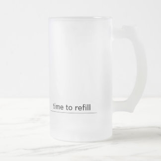 refill me frosted glass beer mug