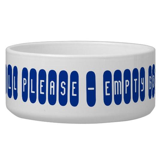 Refill please - empty bowl !! Pet Bowl