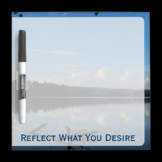 Reflect What You Desire Quote Loch Raven Reservoir Dry-Erase Board