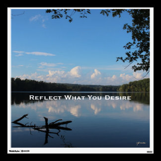 Reflect What You Desire Quote Loch Raven Reservoir Wall Sticker
