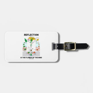 Reflection Is The Flower Of The Mind (Angiosperm) Luggage Tag
