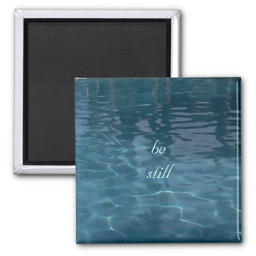 Reflective Water ~ Be still Magnet