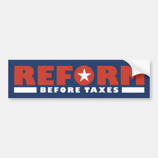 Reform Before Taxes Bumper Sticker