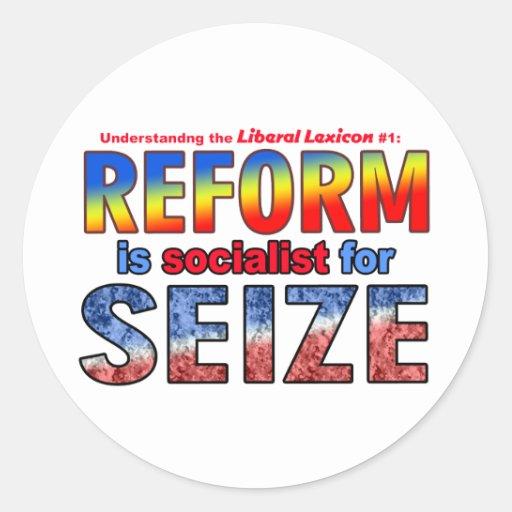 REFORM is Socialist  for SEIZE Classic Round Sticker
