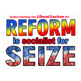 REFORM is Socialist  for SEIZE Postcard