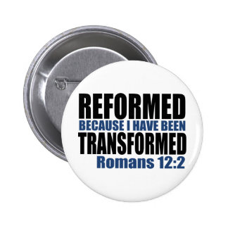 Reformed because I have been Transformed Button