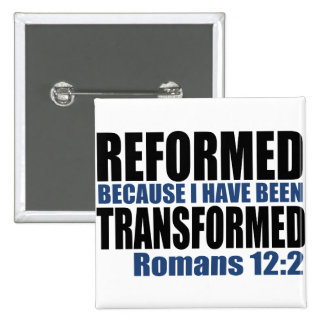 Reformed because I have been Transformed Pinback Button